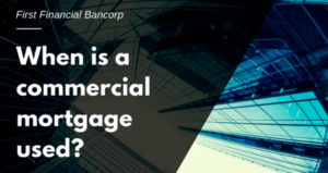 WHEN IS A COMMERCIAL MORTGAGE USED?