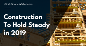 CONSTRUCTION TO HOLD STEADY IN 2019